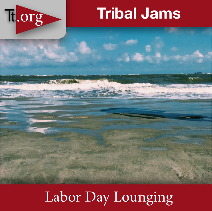 Tribal Jams • Labor Day Lounging